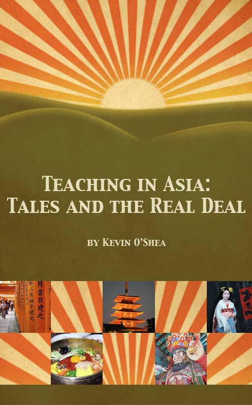 Teaching in Asia: Tales and the Real Deal - an eBook about teaching in Japan and Korea