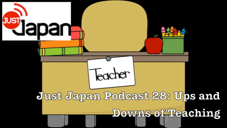 Just Japan Podcast 28: Ups and Downs of Teaching