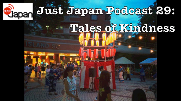 Just Japan Podcast 29: Tales of Kindness