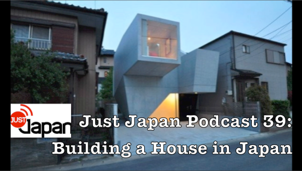 Just Japan Podcast 39: Building a House in Japan
