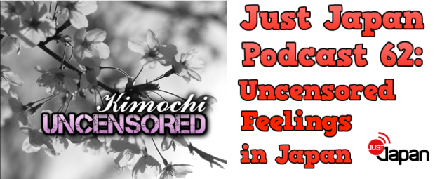 Just Japan Podcast 62: Uncensored Feelings in Japan (Kimochi Uncensored)