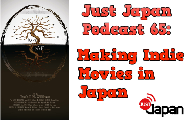 Just Japan Podcast 65: making Indie Movies in Japan