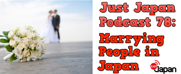 Just Japan Podcast 78: Marrying People in Japan
