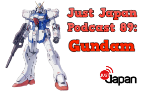 Just Japan Podcast 89: Gundam