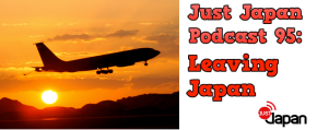 Just Japan Podcast 95: Leaving  Japan